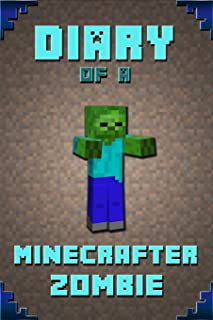 Diary of a Minecrafter Zombie: Extraordinary Masterpiece from Famous Kids Books Author For All Minecrafters (Stories For Minecrafters)