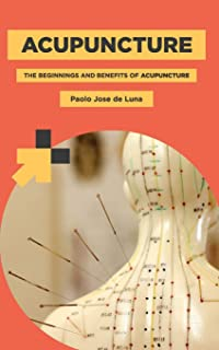 Acupuncture: The Beginnings and Benefits of Acupuncture