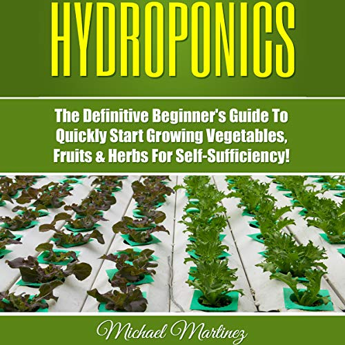 Hydroponics: The Definitive Beginner's Guide to Quickly Start Growing Vegetables, Fruits, & Herbs for Self-Sufficiency! audiobook cover art