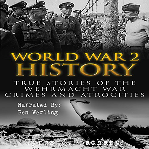 World War 2 History: True Stories of the Wehrmacht War Crimes and Atrocities                   By:                                                                                                                                 Cyrus J. Zachary                               Narrated by:                                                                                                                                 Ben Werling                      Length: 1 hr and 20 mins     4 ratings     Overall 5.0