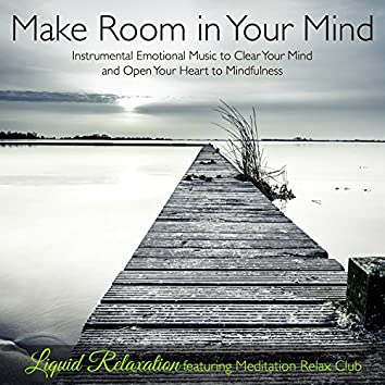 Make Room in Your Mind – Instrumental Emotional Music to Clear Your Mind and Open Your Heart to Mindfulness