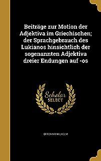 Beitrage Zur Motion Der Adjektiva Im Griechischen; Der Sprachgebrauch Des Lukianos Hinsichtlich Der Sogenannten Adjektiva Dreier Endungen Auf -OS (German Edition)