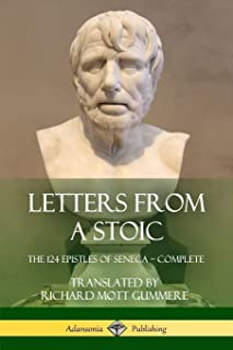 Letters from a Stoic: The 124 Epistles of Seneca - Complete