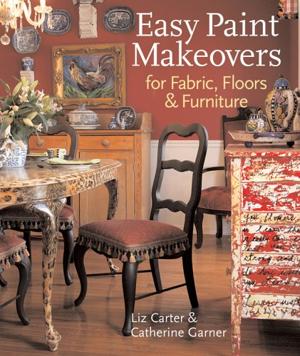 Easy Paint Makeovers for Fabrics, Floors & Furniture: Easy Fabric, Floor & Furniture Makeovers