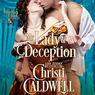 My Lady of Deception     Brethren of the Lords, Book 1              By:                                                                                                                                 Christi Caldwell                               Narrated by:                                                                                                                                 Tim Campbell                      Length: 10 hrs and 15 mins     4 ratings     Overall 3.8