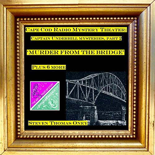 Murder from the Bridge Plus Six More Audiobook By Steven Thomas Oney cover art