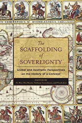 The Scaffolding of Sovereignty: Global and Aesthetic Perspectives on the History of a Concept