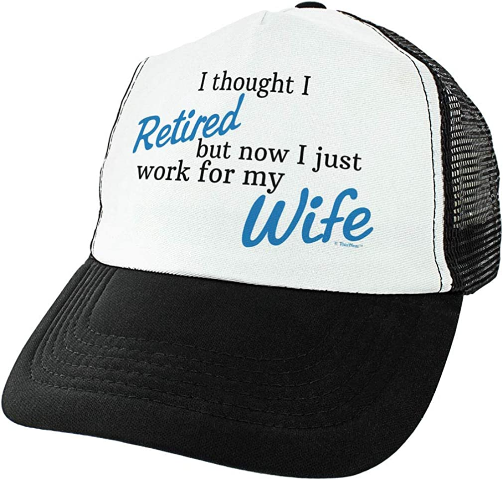 Retirement Gag Gifts I Thought I Retired But Now I Just Work for My Wife Retiree Hat Trucker Hat