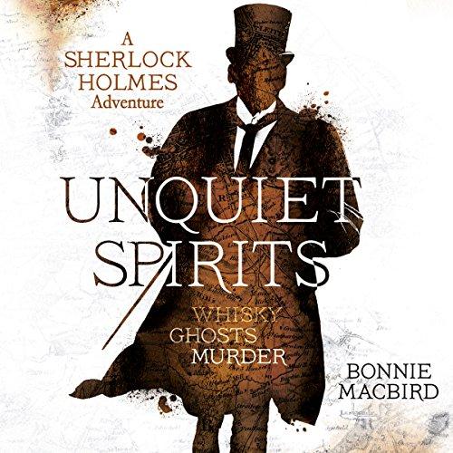 Unquiet Spirits: Whisky, Ghosts, Murder: A Sherlock Holmes Adventure