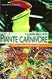 Il grande libro delle piante carnivore. Scelta, ambientazione e cure...