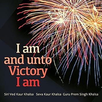 I Am and Unto Victory I Am