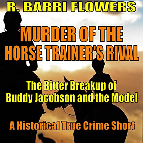 Murder of the Horse Trainer's Rival: The Bitter Breakup of Buddy Jacobson and the Model (A Historical True Crime Short)  By  cover art