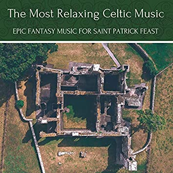 The Most Relaxing Celtic Music - Epic Fantasy Music for Saint Patrick Feast
