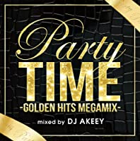 PARTY TIME -GOLDEN HITS MEGAMIX- mixed by DJ AKEEY
