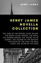 Henry James Novella Collection: The Turn of the Screw, Daisy Miller, The Beast In The Jungle, The Pupil, The Aspern Paper...