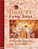 Beauty Feng Shui: Die acht Säulen der Schönheit - Olivia Moogk
