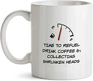 Collecting Shrunken Heads - Gift Mug - AA144 Funny I Love Doing Present Gag Time To Refuel Coffee Tea Cup For Coworker Friend Men Women Inexpensive Fun Idea