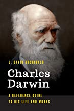 Charles Darwin: A Reference Guide to His Life and Works (Significant Figures in World History)