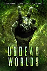 Undead Worlds 2: A Post-Apocalyptic Zombie Anthology Kindle Edition