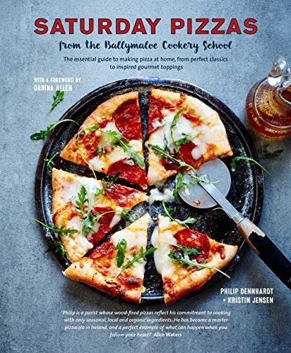 Saturday Pizzas from the Ballymaloe Cookery School: The essential guide to making pizza at home, from perfect classics to inspired gourmet toppings