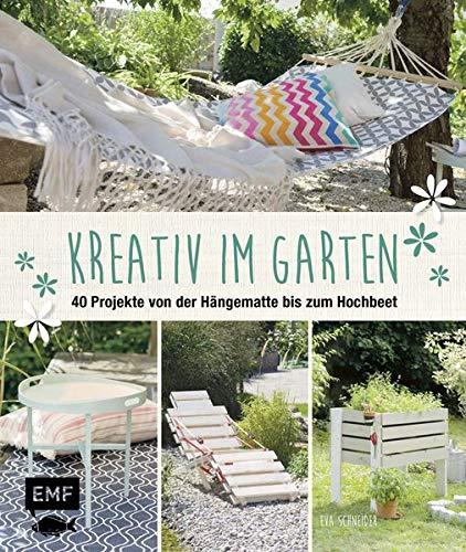 Kreativ im Garten: 40 Projekte von der Hängematte bis zum Hochbeet