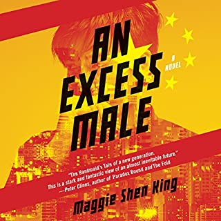 An Excess Male     A Novel              Written by:                                                                                                                                 Maggie Shen King                               Narrated by:                                                                                                                                 James Chen,                                                                                        Tim Chiou,                                                                                        Elaine Kao                      Length: 13 hrs and 59 mins     2 ratings     Overall 3.0