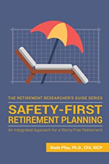 Safety-First Retirement Planning: An Integrated Approach for a Worry-Free Retirement (The Retirement Researcher Guide Series)