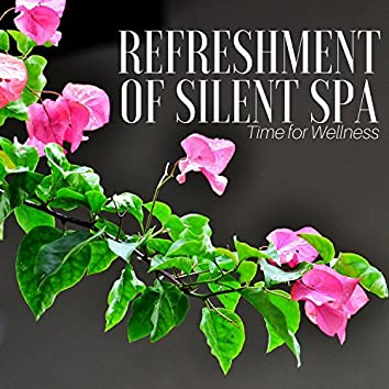Refreshment of Silent Spa:  Spa Background Music, Time for Wellness, Total Relax