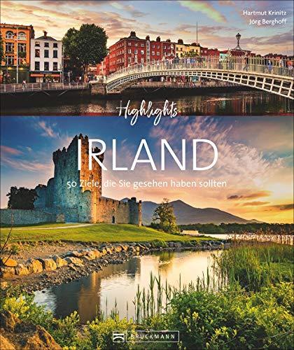 Bildband. Highlights Irland. 50 Ziele, die Sie gesehen haben sollten. Mit Routenvorschlägen. Von Dublin zu den Cliffs of Moher, vom Ring of Kerry nach Galway und Cork. Mit zahlreichen Insidertipps.