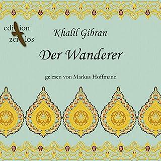 Der Wanderer. Gleichnisse und Parabeln                   Autor:                                                                                                                                 Khalil Gibran                               Sprecher:                                                                                                                                 Markus Hoffmann                      Spieldauer: 1 Std. und 24 Min.     13 Bewertungen     Gesamt 3,9