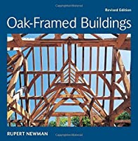 Oak-Framed Buildings: Revised Edition by Rupert Newman(2015-03-03)