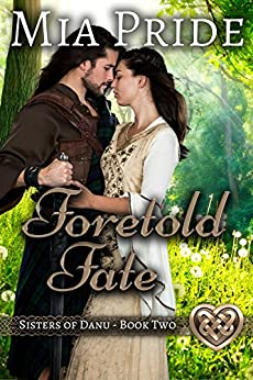 Foretold Fate: A Celtic Historical Romance (Sisters of Danu Series Book 2) by [Mia Pride, Elizabeth Watson, Bethannee Witczak]