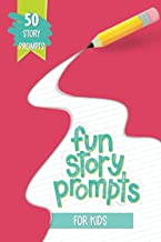 Fun Story Prompts for Kids: 50 Story Prompts: A Creative Writing Notebook for Children to Strengthen Literacy Skills, Prom...