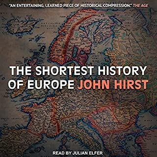 The Shortest History of Europe                   By:                                                                                                                                 John Hirst                               Narrated by:                                                                                                                                 Julian Elfer                      Length: 5 hrs and 30 mins     1 rating     Overall 5.0
