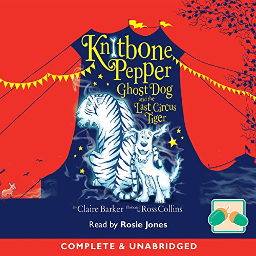 Knitbone Pepper Ghost Dog and the Last Circus Tiger                   Written by:                                                                                                                                 Claire Barker                               Narrated by:                                                                                                                                 Rosie Jones                      Length: 3 hrs and 9 mins     Not rated yet     Overall 0.0