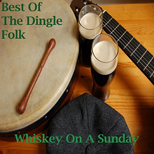Best Of The Dingle Folk - Whiskey On A Sunday