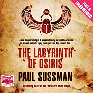 The Labyrinth of Osiris                   By:                                                                                                                                 Paul Sussman                               Narrated by:                                                                                                                                 Gordon Griffin                      Length: 24 hrs and 31 mins     81 ratings     Overall 4.3