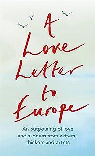 A Love Letter to Europe: An outpouring of sadness and hope Mary Beard, Shami Chakrabati, Sebastian Faulks, Neil Gaiman, Ru...
