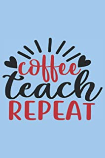 """Coffee teach repeat: Blank Lined Notebook Journal ToDo Exercise Book or Diary (6"""" x 9"""" inch) with 120 pages"""