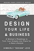 Design Your Life and Business: Your Big Lofty Ideas For Small Business Startup and Launch, A Women Business Owner's Secret Tips