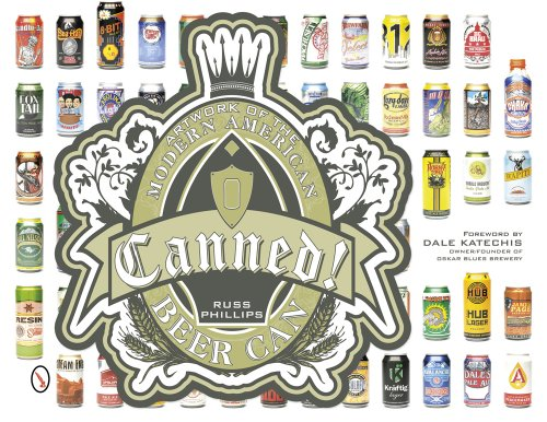 Phillips, R: Canned!: Artwork of the Modern American Beer Ca
