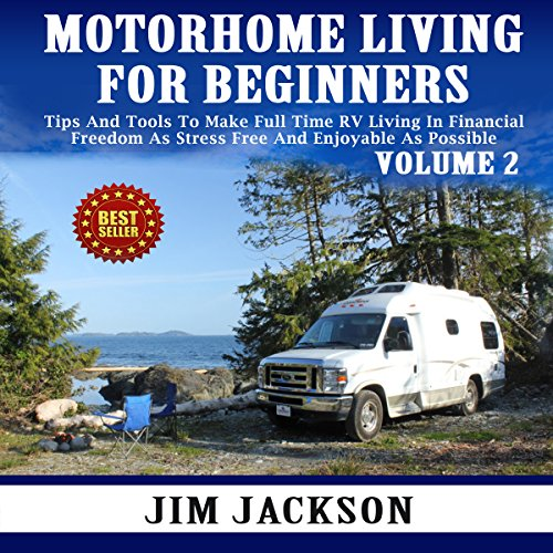 Motorhome Living for Beginners, Volume 2     Tips and Tools to Make Full Time RV Living in Financial Freedom as Stress Free and Enjoyable as Possible              By:                                                                                                                                 Jim Jackson                               Narrated by:                                                                                                                                 Jamie Cutler                      Length: 43 mins     5 ratings     Overall 2.6