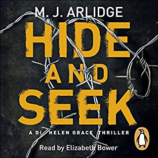 Hide and Seek     DI Helen Grace 6              By:                                                                                                                                 M. J. Arlidge                               Narrated by:                                                                                                                                 Elizabeth Bower                      Length: 8 hrs and 4 mins     627 ratings     Overall 4.3