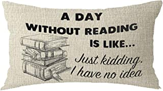 Bnitoam A Day Without Reading is Like Just Kidding I Have No Idea Gift Holiday Cotton Linen Throw Pillow Covers Case Cushion Cover Sofa Decorative Square 12x20 inch Decorative Pillow Wedding