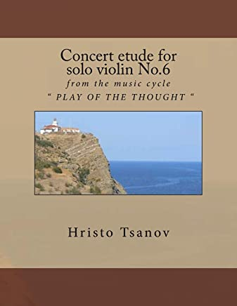 Concert Etude for Solo Violin No.6: From the Music Cycle Play of the Thought