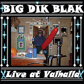 Big Dik Blak Live at Valhalla