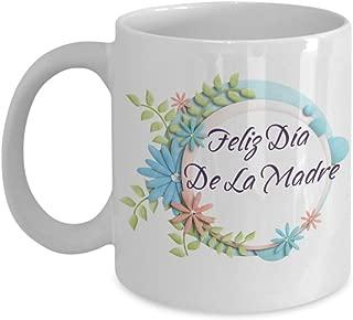 Feliz Día De La Madre Happy Mother's Day. 11 oz White Ceramic Coffee or Tea Mug