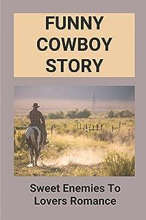 Funny Cowboy Story: Sweet Enemies To Lovers Romance: Enemies To Lovers Cowboy Romance