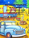 Wyoming Wildlife & Camping Adult Coloring Book: Western Relaxation & Meditation Deluxe (Color Wyoming) (Volume 2)
