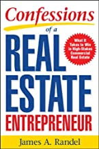 Confessions of a Real Estate Entrepreneur: What It Takes to Win in High-Stakes Commercial Real Estate: What it Takes to Wi...